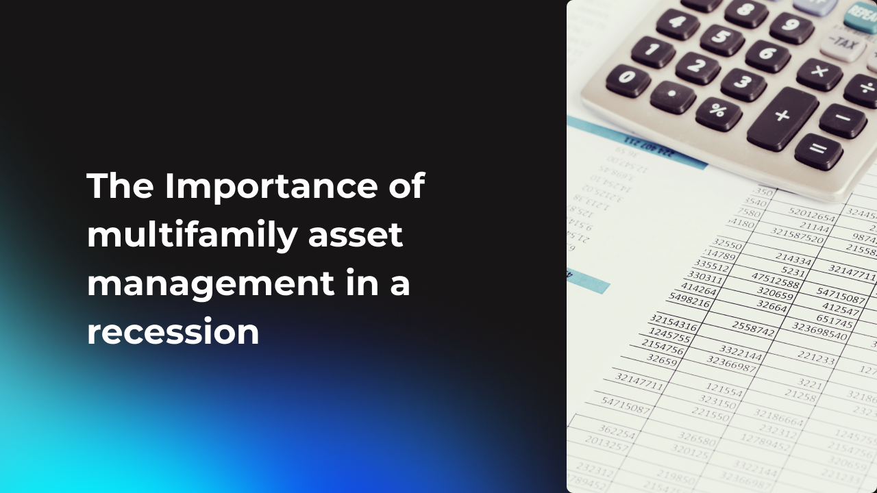 The Importance of multifamily asset management in a recession