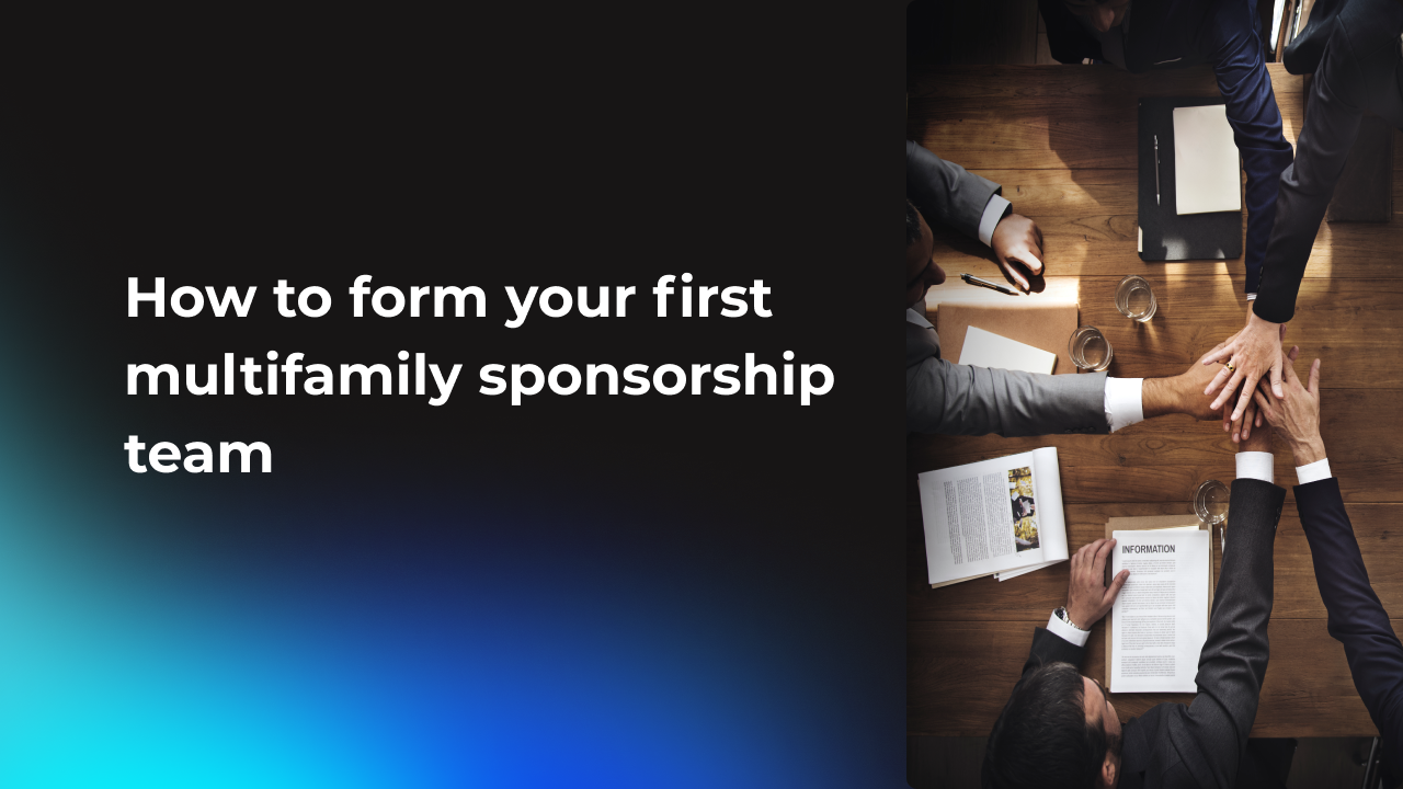 How to form your first multifamily sponsorship team