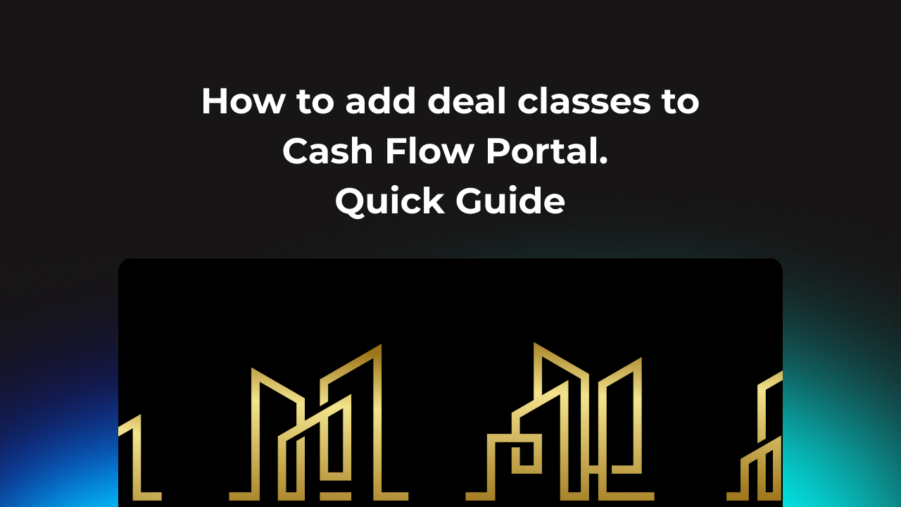 How to add deal classes to Cash Flow Portal. Quick Guide
