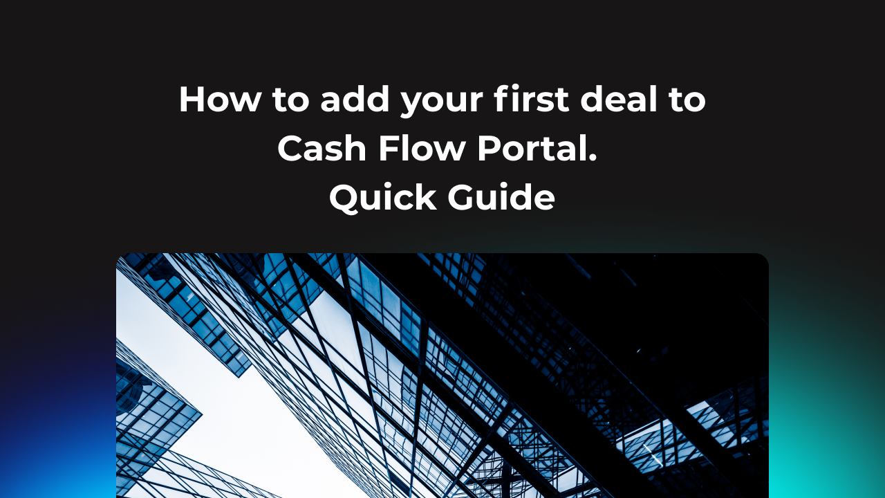 How to add your first deal to Cash Flow Portal. Quick Guide