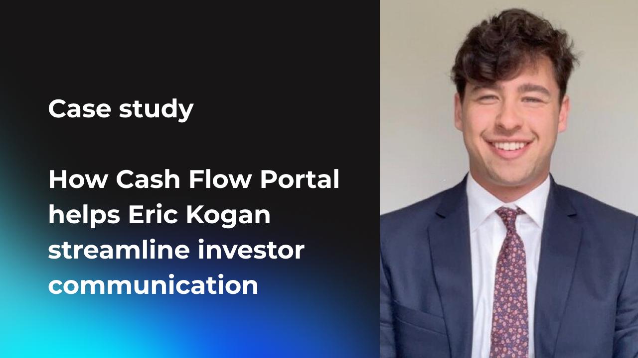Case study | How Cash Flow Portal helps Eric Kogan streamline investor communication