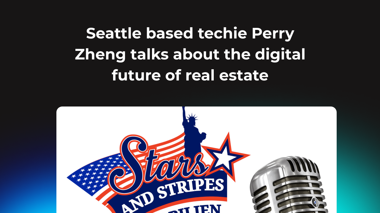 Seattle based techie Perry Zheng talks about the digital future of real estate