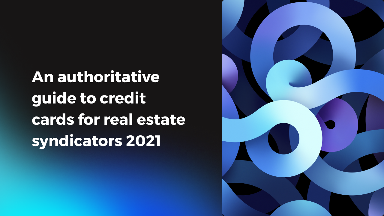 Guide to credit cards for real estate syndicators