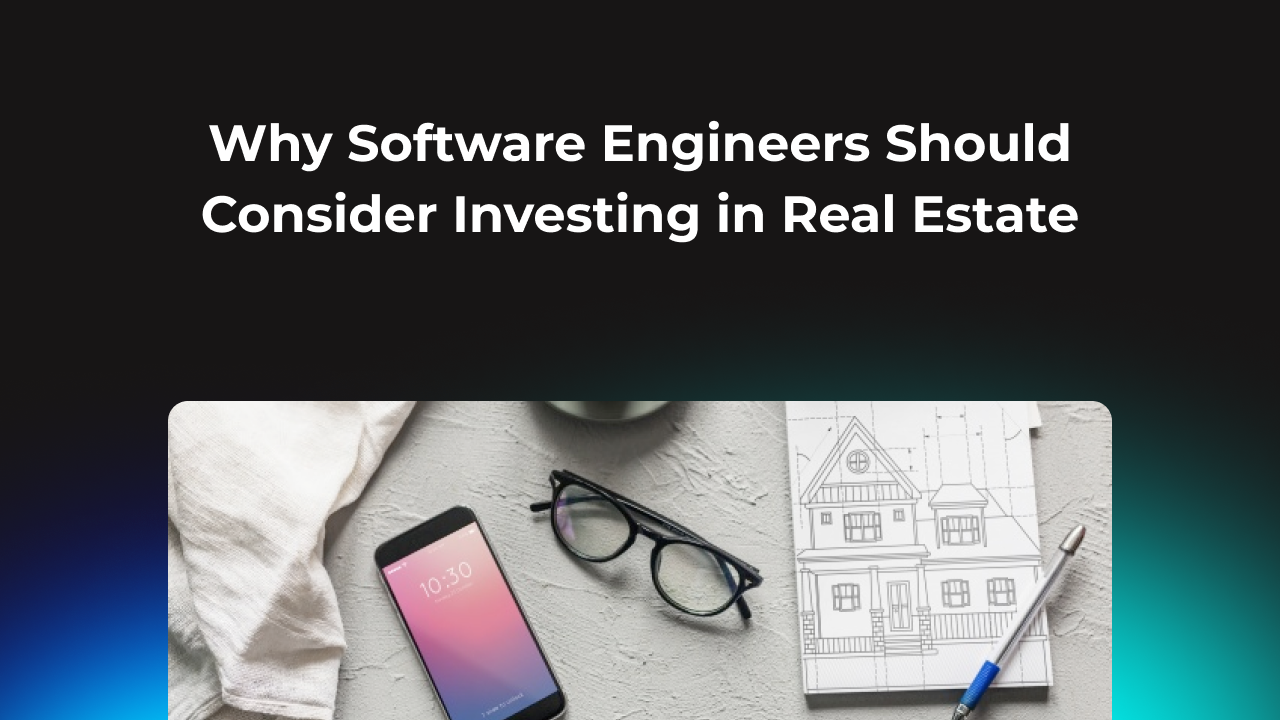 Why software engineers should consider investing in real estate