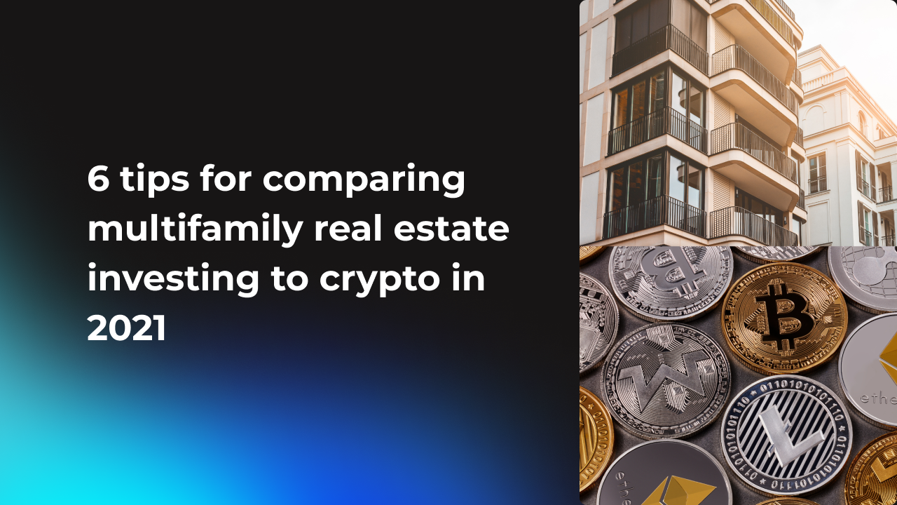 6 tips for comparing multifamily real estate investing to crypto in 2021