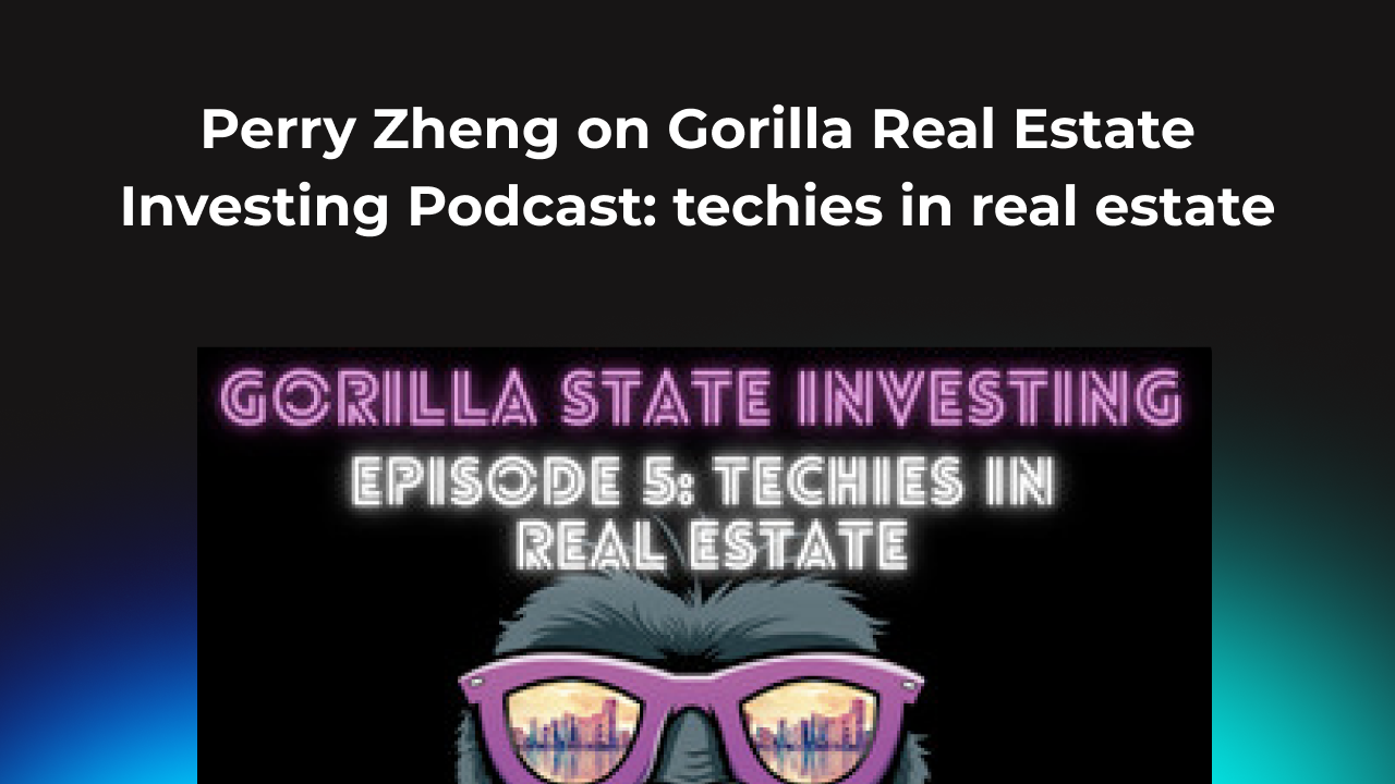 Perry Zheng on Gorilla Real Estate Investing Podcast: Techies in Real Estate